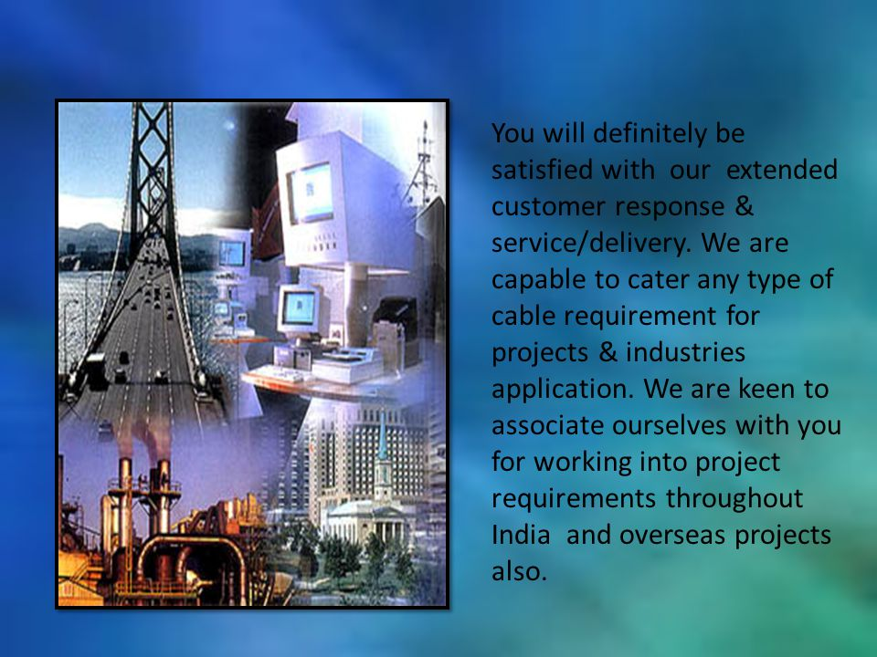 You will definitely be satisfied with our extended customer response & service/delivery.
