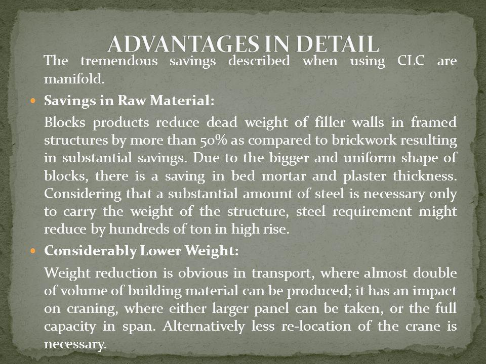ADVANTAGES IN DETAIL The tremendous savings described when using CLC are manifold. Savings in Raw Material: