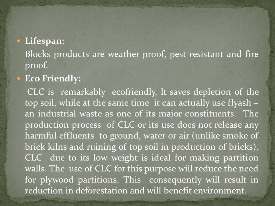 Lifespan: Blocks products are weather proof, pest resistant and fire proof. Eco Friendly: