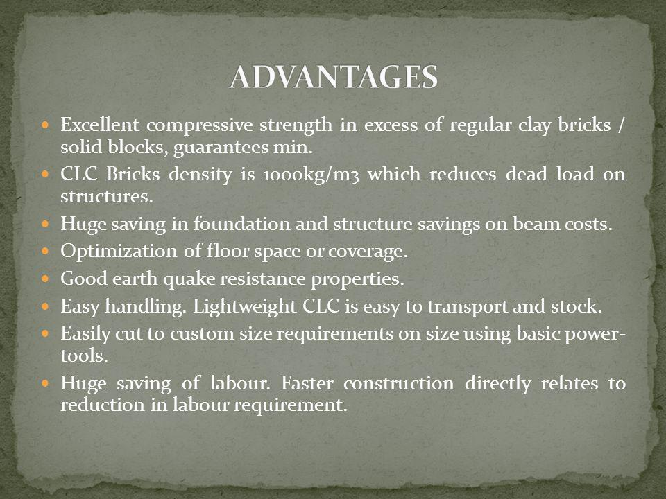 ADVANTAGES Excellent compressive strength in excess of regular clay bricks / solid blocks, guarantees min.