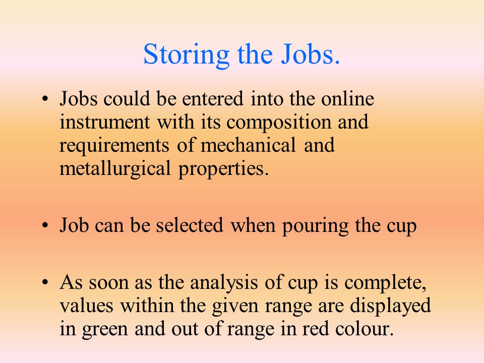 Storing the Jobs. Jobs could be entered into the online instrument with its composition and requirements of mechanical and metallurgical properties.