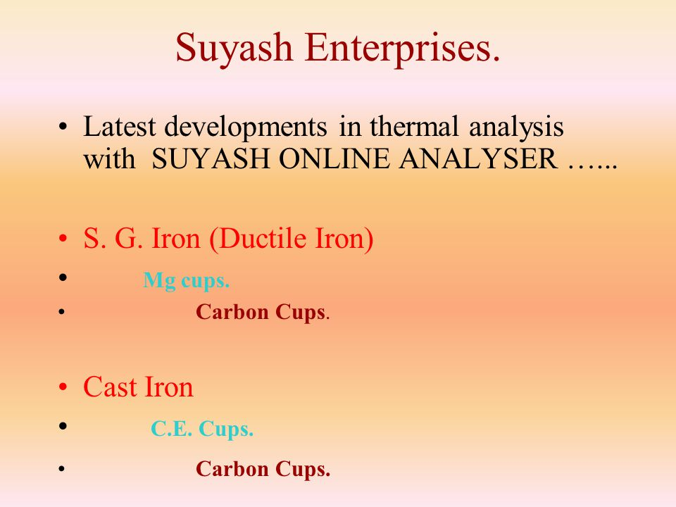 Suyash Enterprises. Latest developments in thermal analysis with SUYASH ONLINE ANALYSER …... S. G. Iron (Ductile Iron)