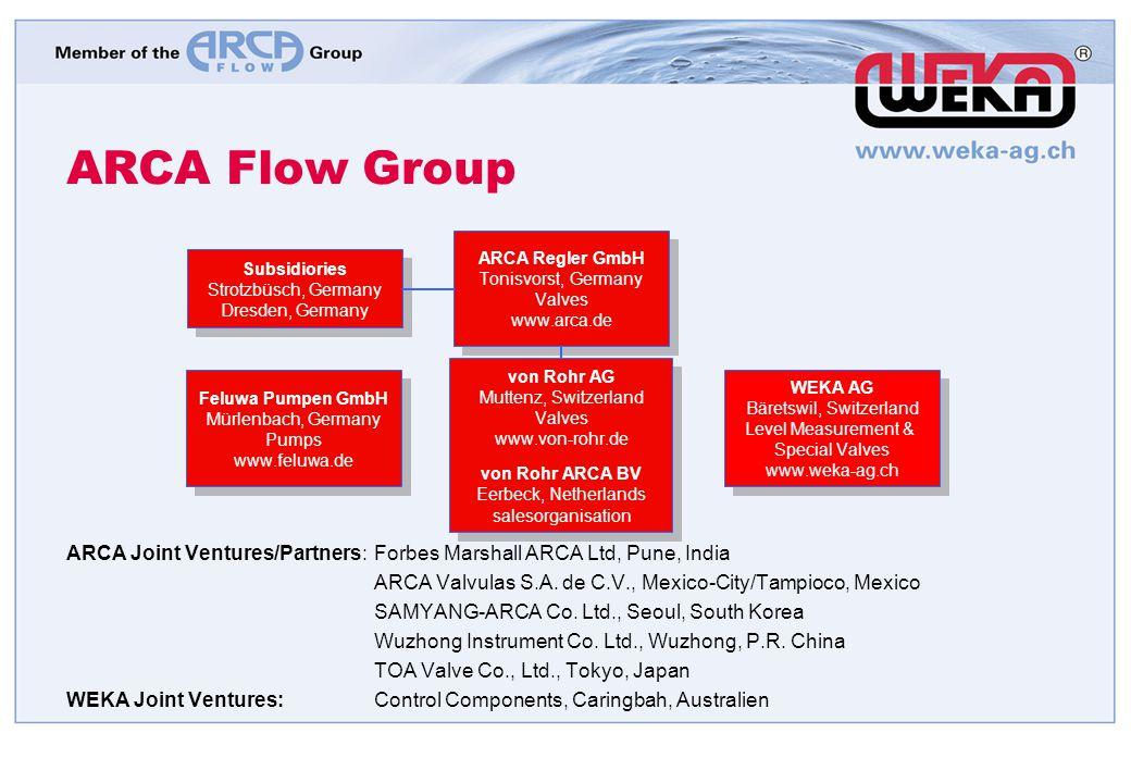 ARCA Flow Group ARCA Joint Ventures/Partners: Forbes Marshall ARCA Ltd, Pune, India. ARCA Valvulas S.A. de C.V., Mexico-City/Tampioco, Mexico.