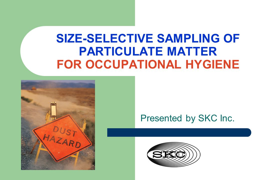 SIZE-SELECTIVE SAMPLING OF PARTICULATE MATTER FOR OCCUPATIONAL HYGIENE