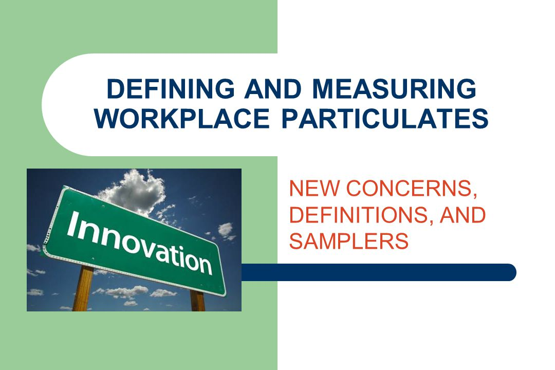 DEFINING AND MEASURING WORKPLACE PARTICULATES