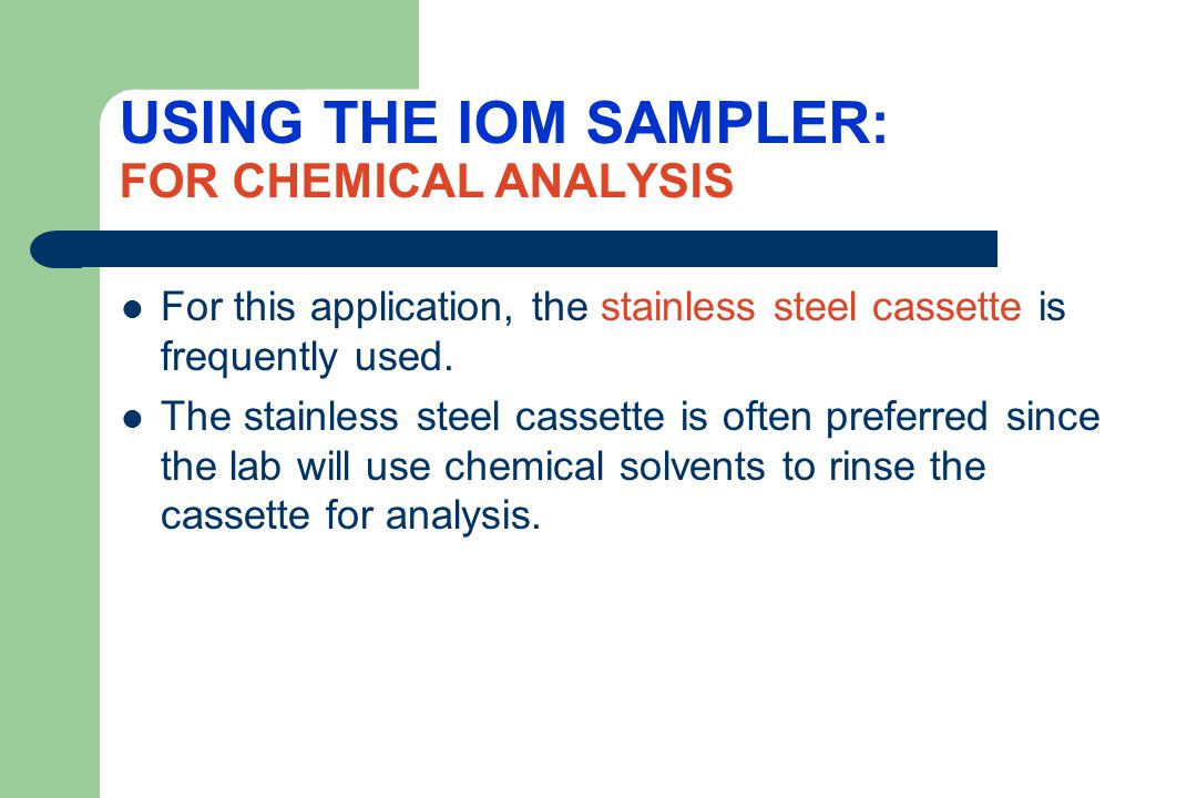 USING THE IOM SAMPLER: FOR CHEMICAL ANALYSIS