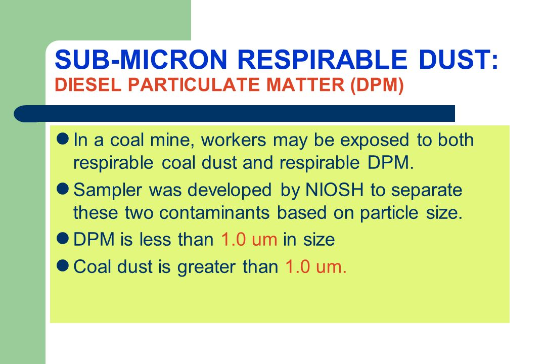SUB-MICRON RESPIRABLE DUST: DIESEL PARTICULATE MATTER (DPM)