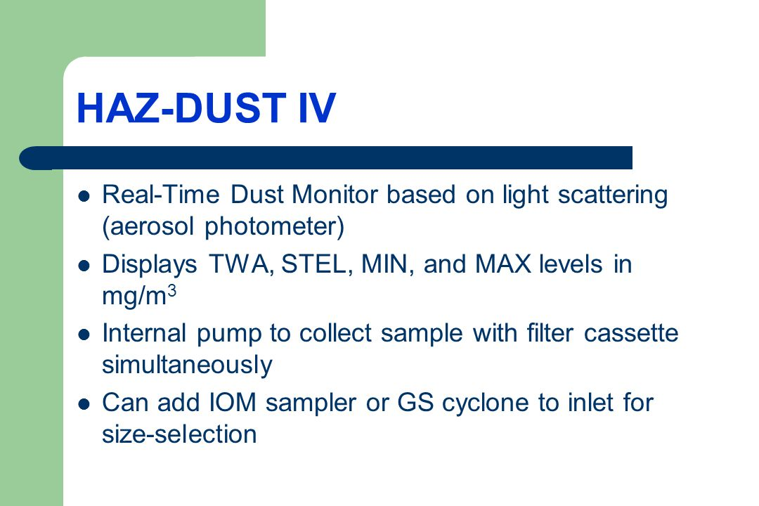 HAZ-DUST IV Real-Time Dust Monitor based on light scattering (aerosol photometer) Displays TWA, STEL, MIN, and MAX levels in mg/m3.