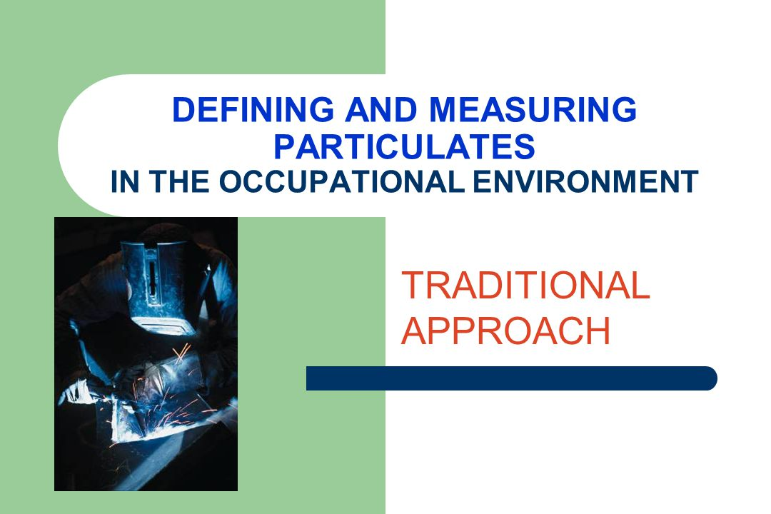 DEFINING AND MEASURING PARTICULATES IN THE OCCUPATIONAL ENVIRONMENT