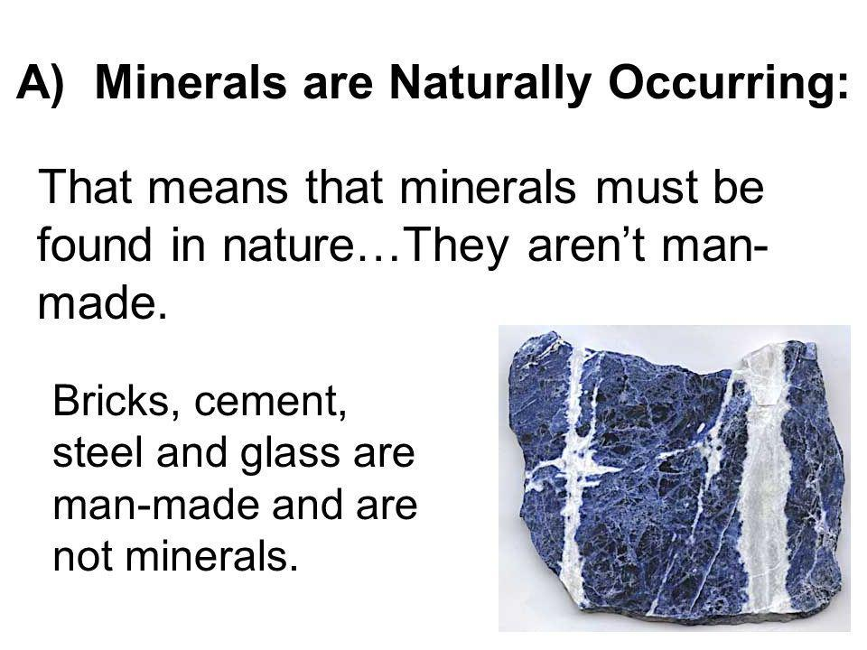 A) Minerals are Naturally Occurring: