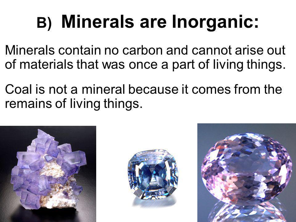 B) Minerals are Inorganic:
