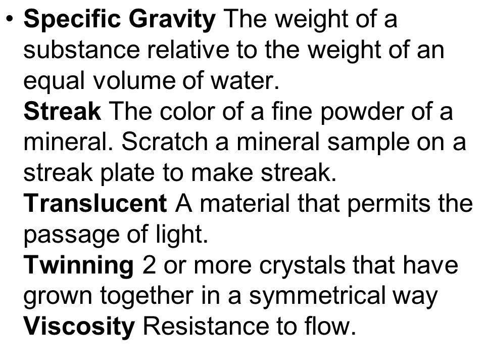 Specific Gravity The weight of a substance relative to the weight of an equal volume of water.