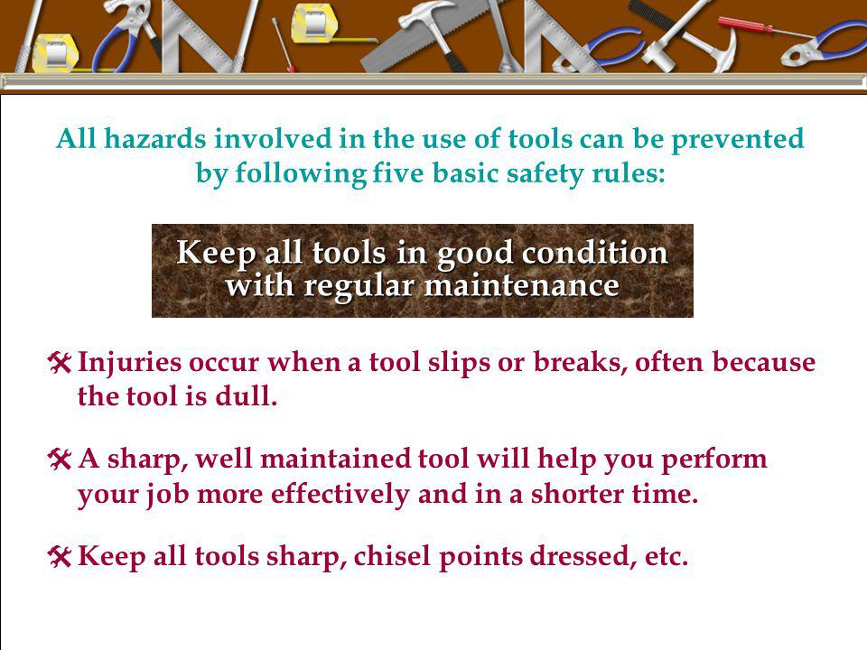 Keep all tools in good condition with regular maintenance