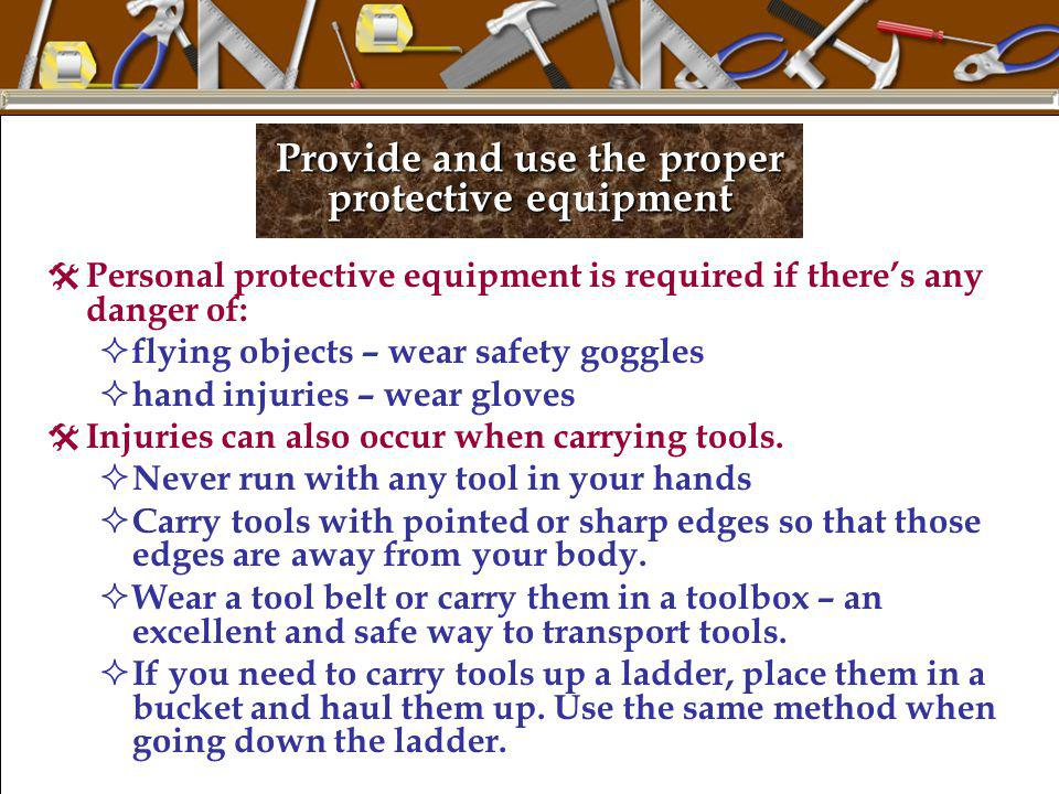 Provide and use the proper protective equipment