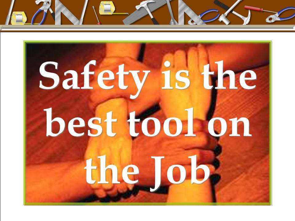 Safety is the best tool on the Job