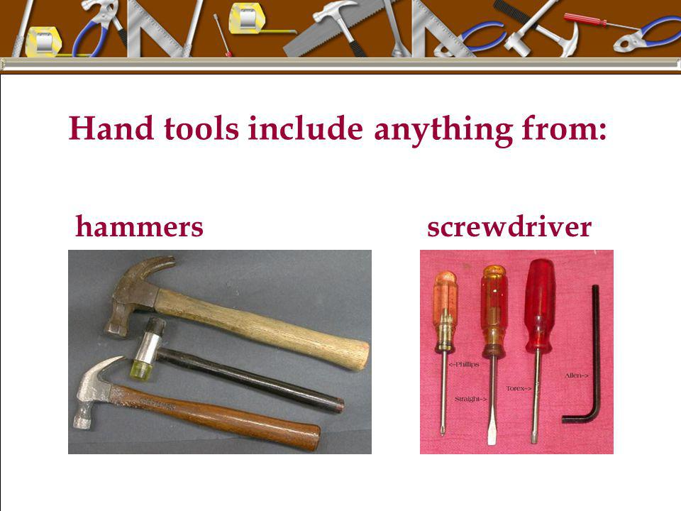 Hand tools include anything from: