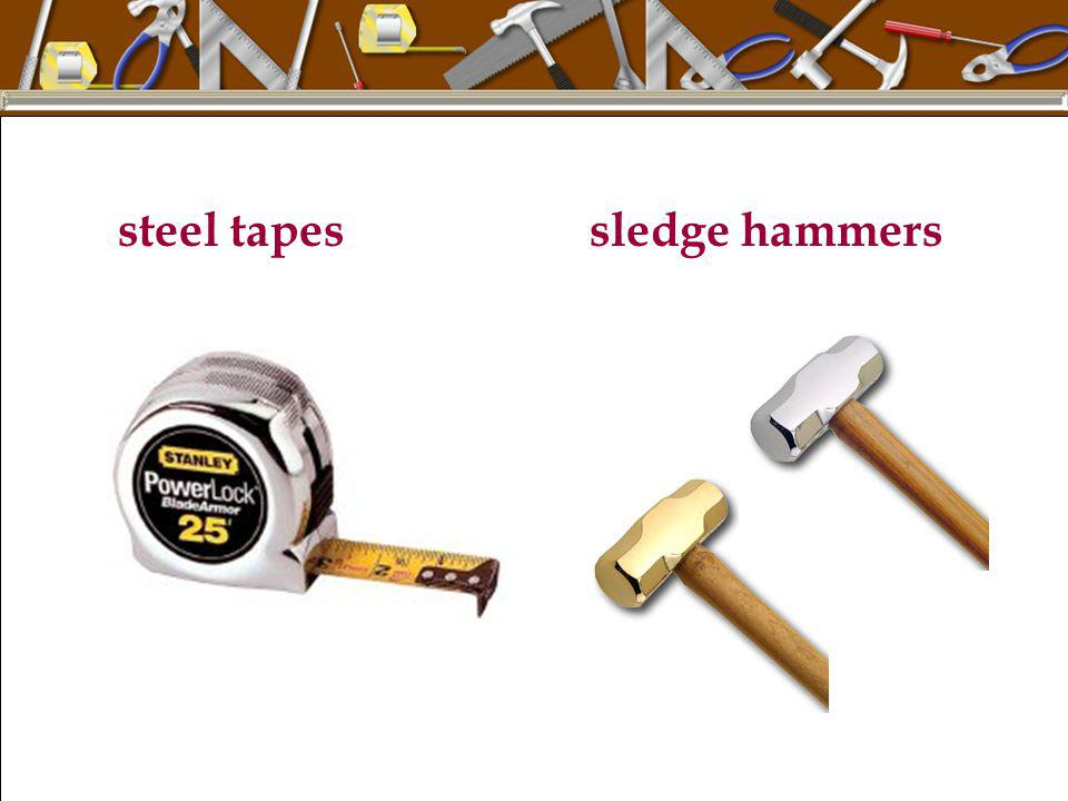steel tapes sledge hammers