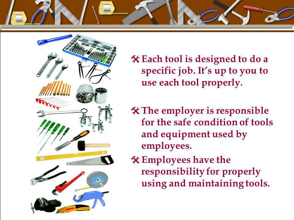 Each tool is designed to do a specific job