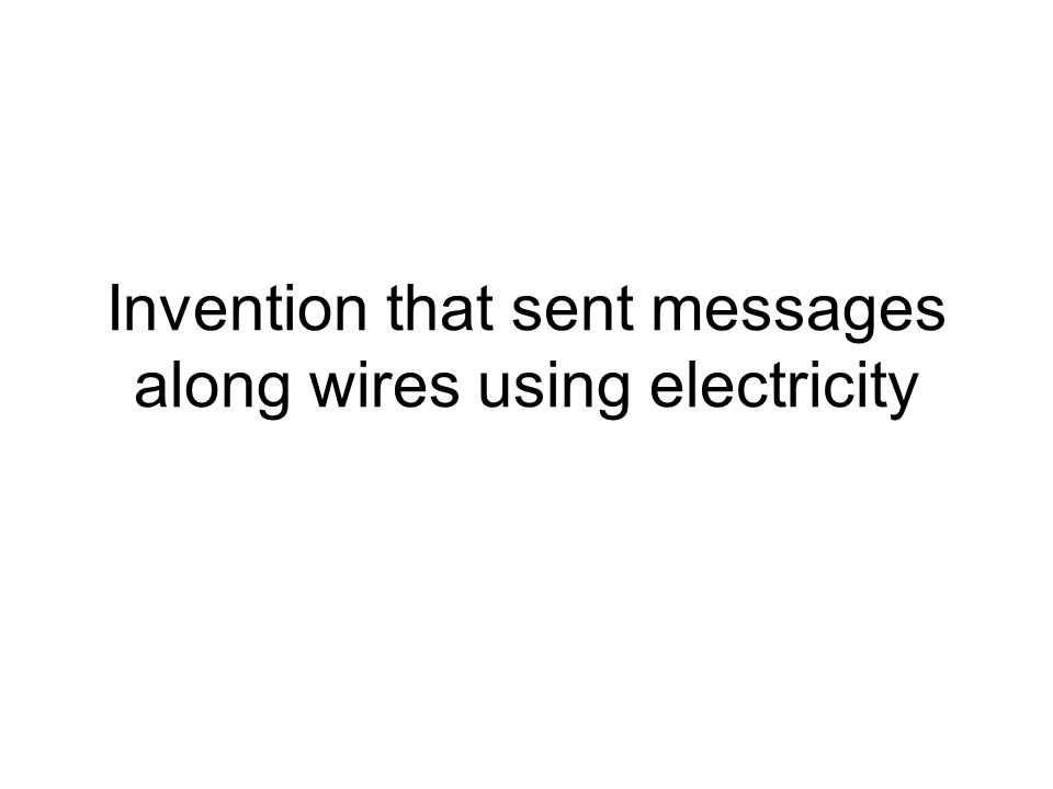Invention that sent messages along wires using electricity