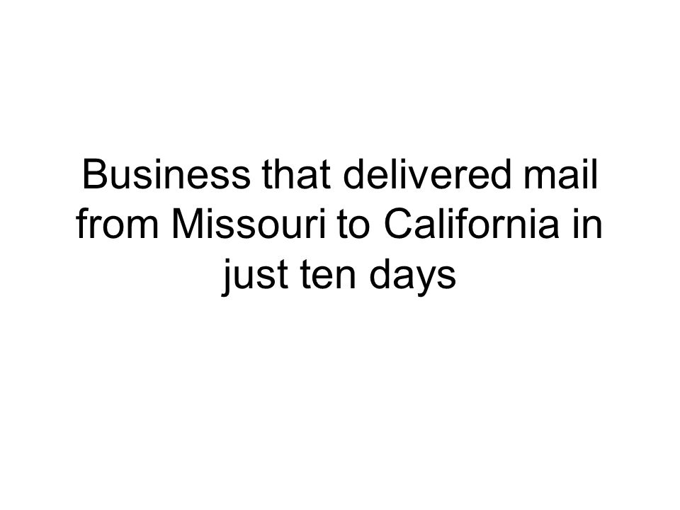 Business that delivered mail from Missouri to California in just ten days