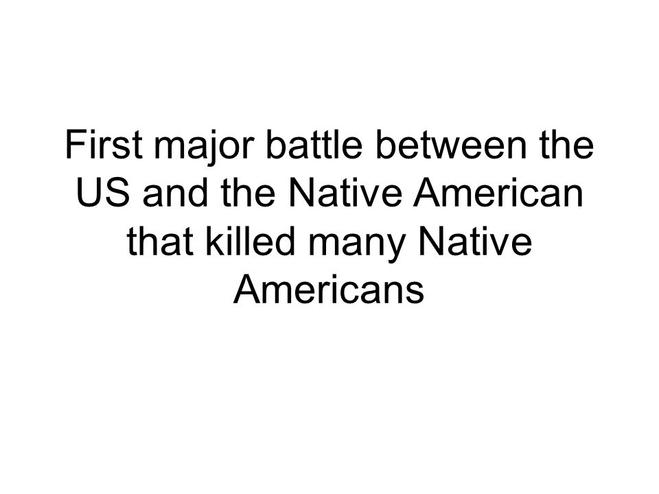 First major battle between the US and the Native American that killed many Native Americans
