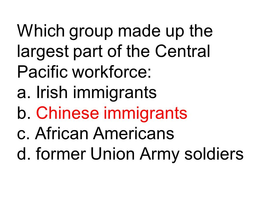 Which group made up the largest part of the Central Pacific workforce: a.
