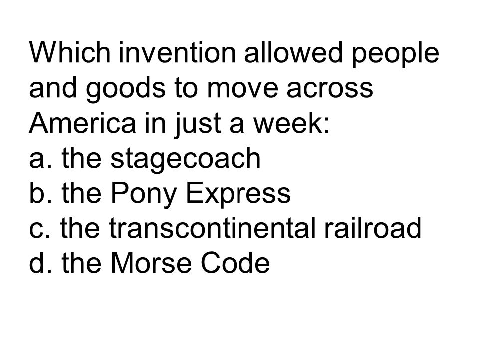 Which invention allowed people and goods to move across America in just a week: a.