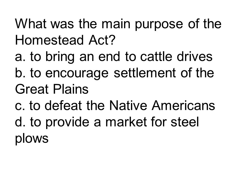 What was the main purpose of the Homestead Act. a
