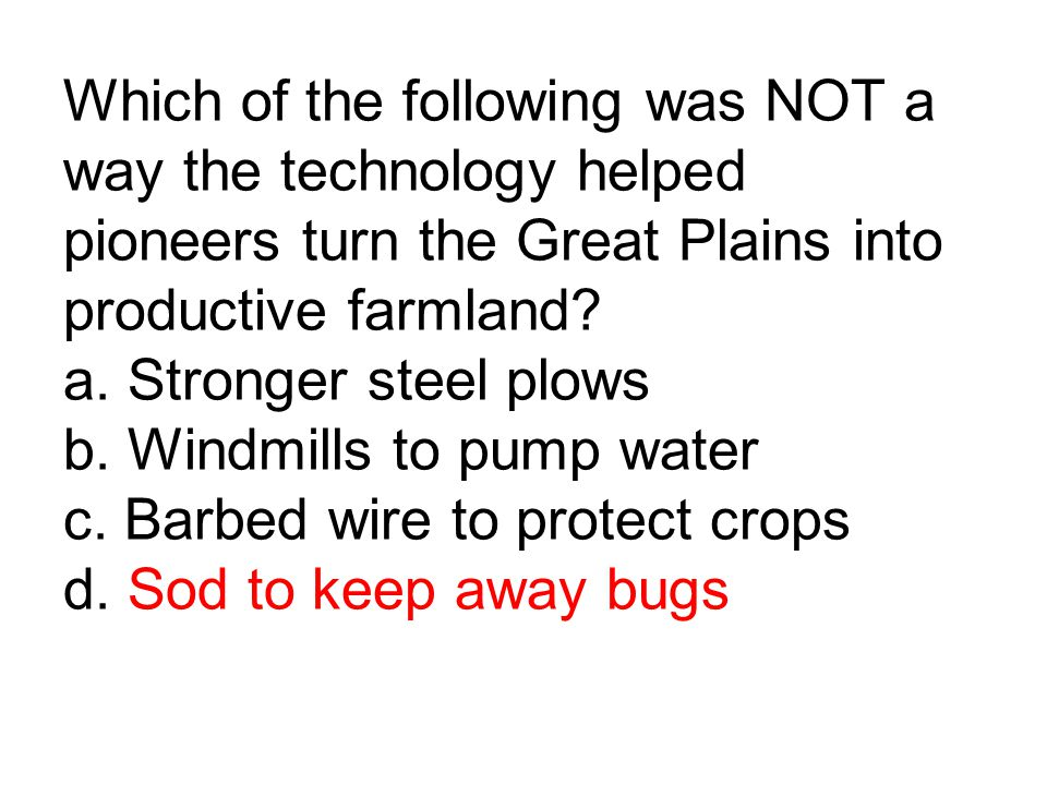 Which of the following was NOT a way the technology helped pioneers turn the Great Plains into productive farmland.