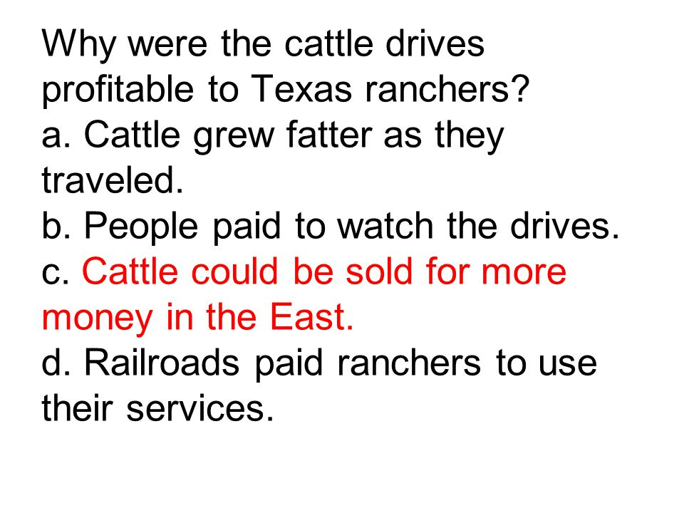 Why were the cattle drives profitable to Texas ranchers. a