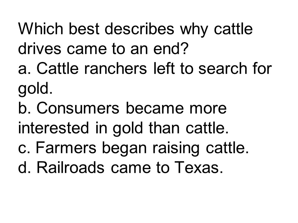 Which best describes why cattle drives came to an end. a