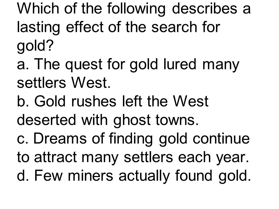 Which of the following describes a lasting effect of the search for gold.