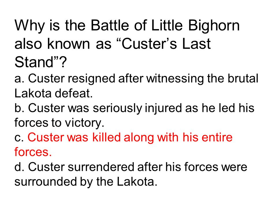 Why is the Battle of Little Bighorn also known as Custer's Last Stand .