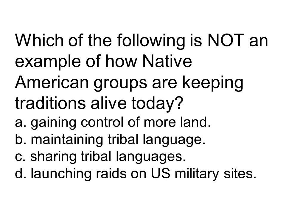 Which of the following is NOT an example of how Native American groups are keeping traditions alive today.