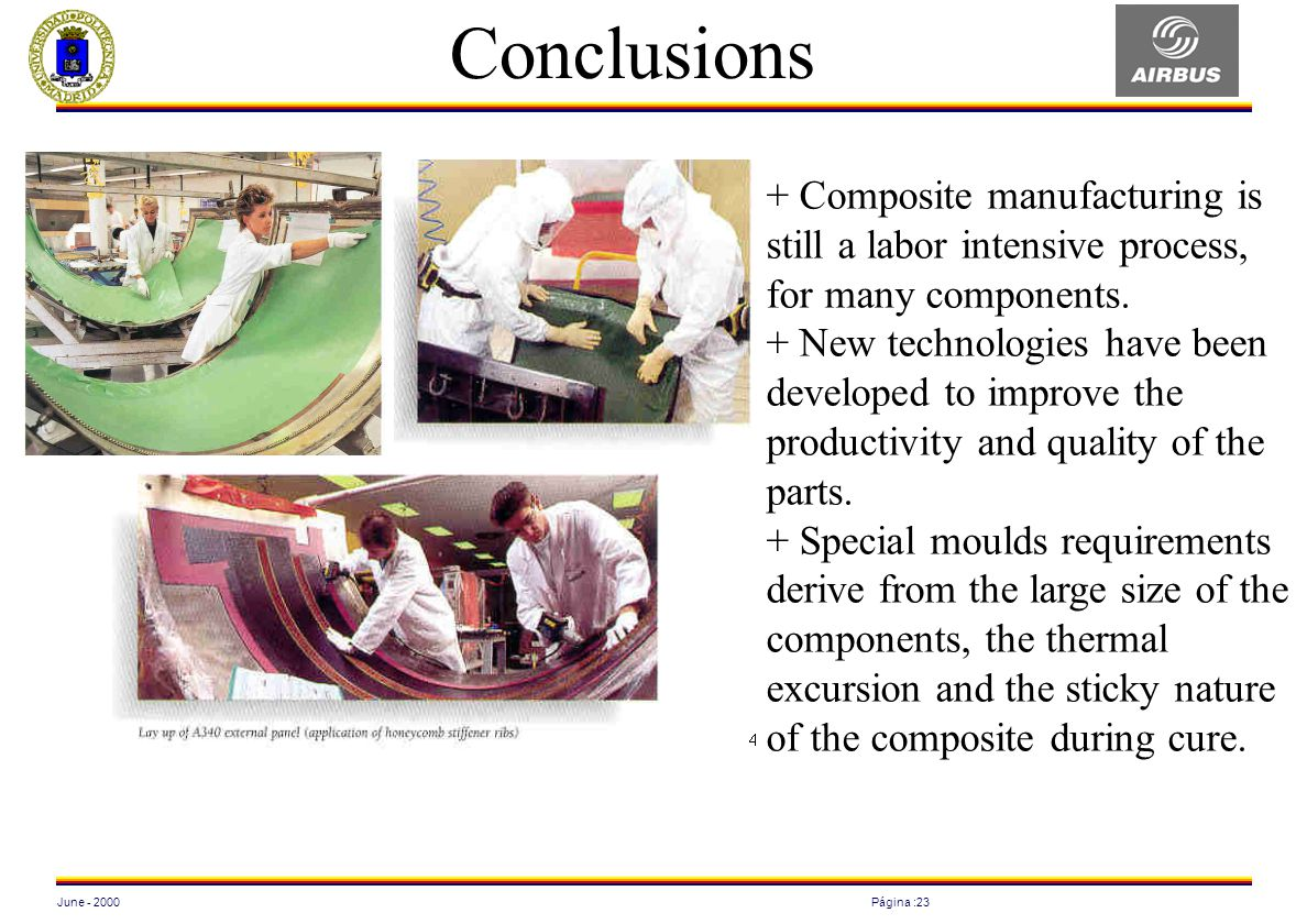 Conclusions + Composite manufacturing is still a labor intensive process, for many components.