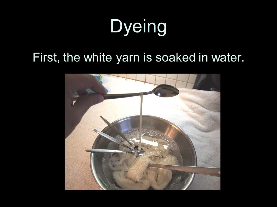 First, the white yarn is soaked in water.
