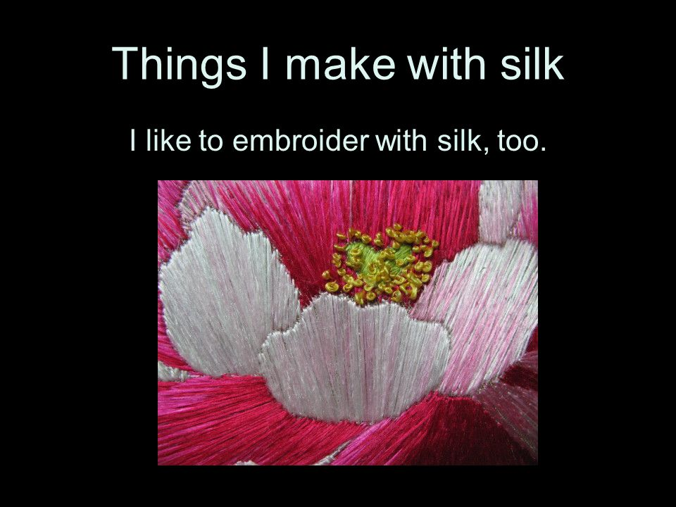 I like to embroider with silk, too.