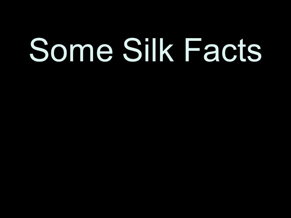 Some Silk Facts