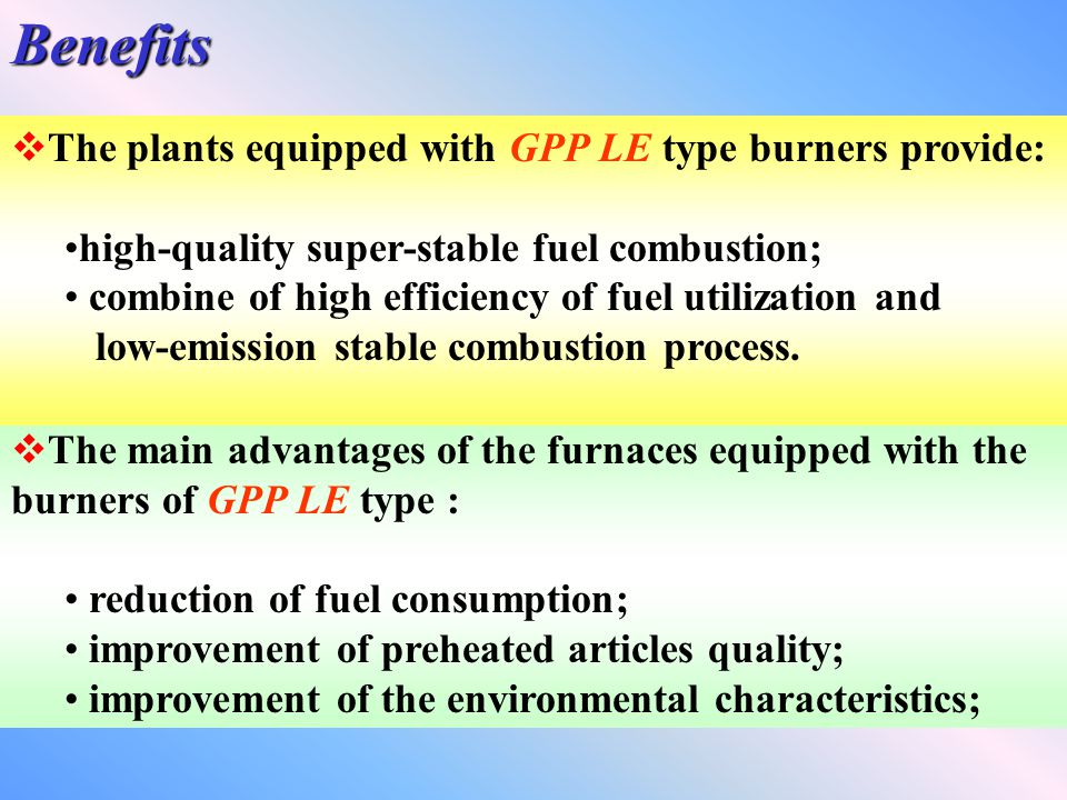 Benefits The plants equipped with GPP LE type burners provide: