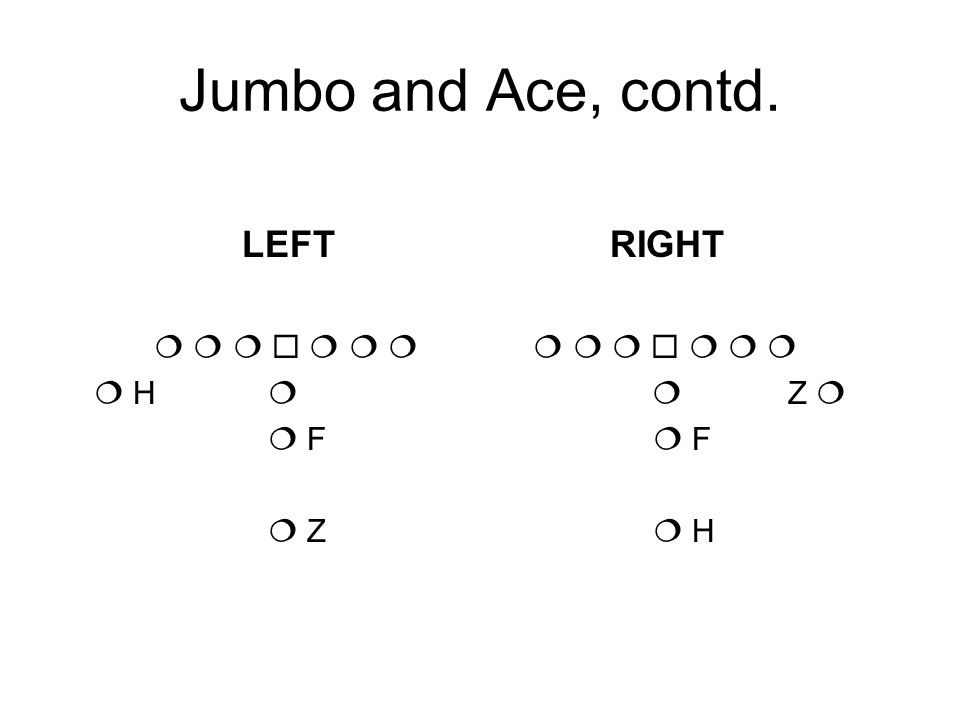 Jumbo and Ace, contd. LEFT RIGHT              