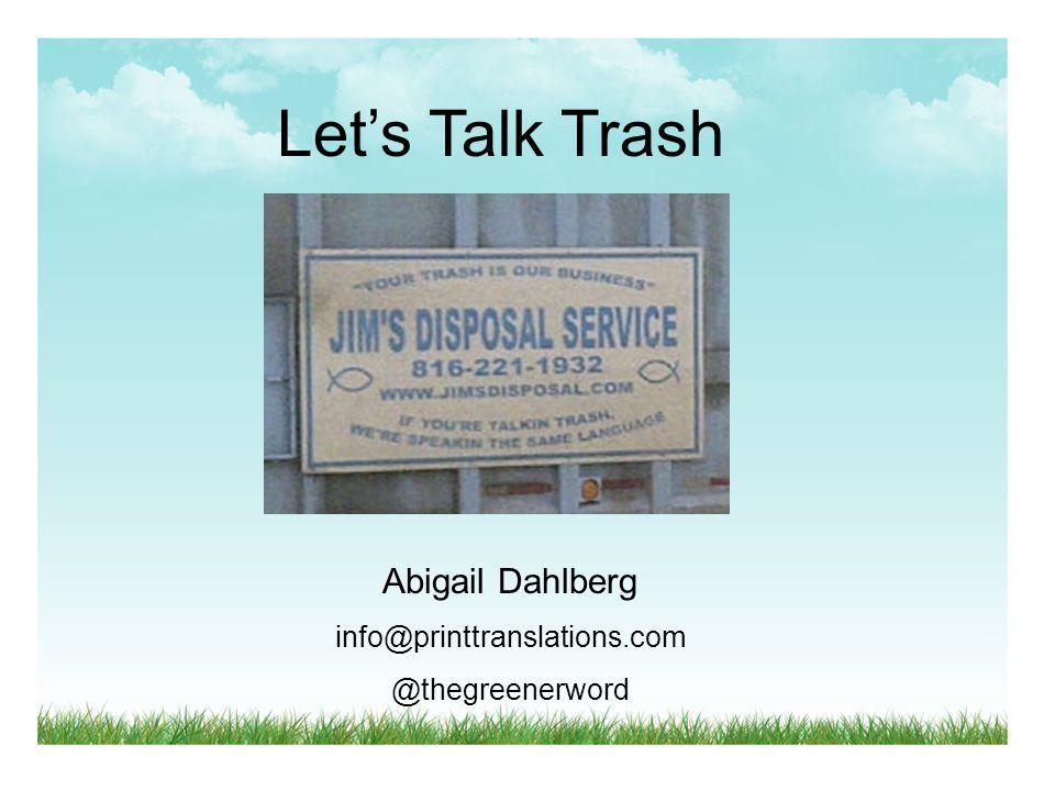 Let's Talk Trash Abigail Dahlberg info@printtranslations.com