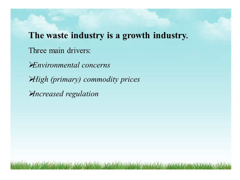The waste industry is a growth industry.