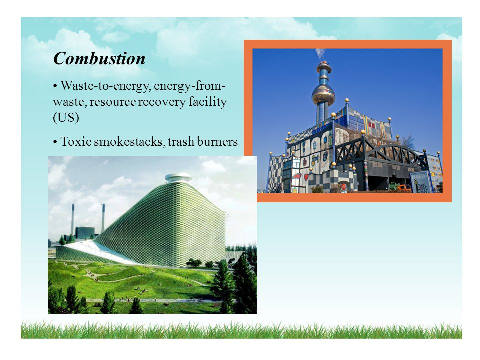 Combustion Waste-to-energy, energy-from-waste, resource recovery facility (US) Toxic smokestacks, trash burners.