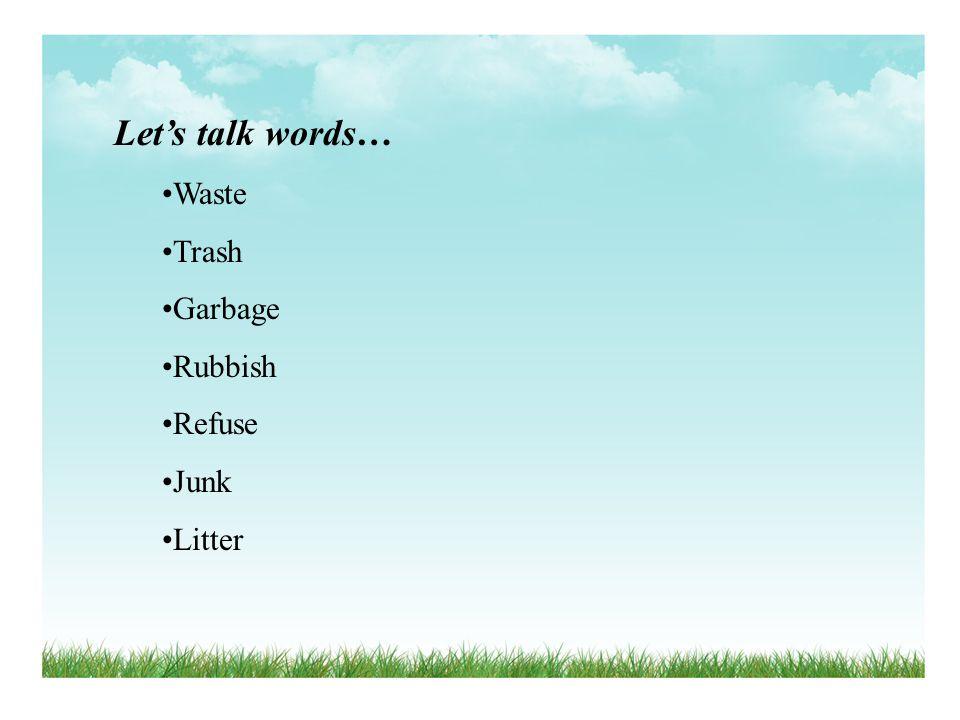 Let's talk words… Waste Trash Garbage Rubbish Refuse Junk Litter