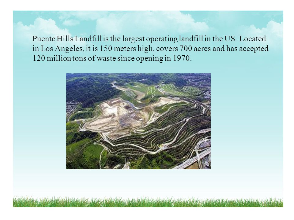 Puente Hills Landfill is the largest operating landfill in the US