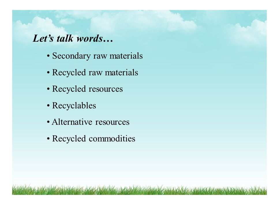 Let's talk words… Secondary raw materials Recycled raw materials