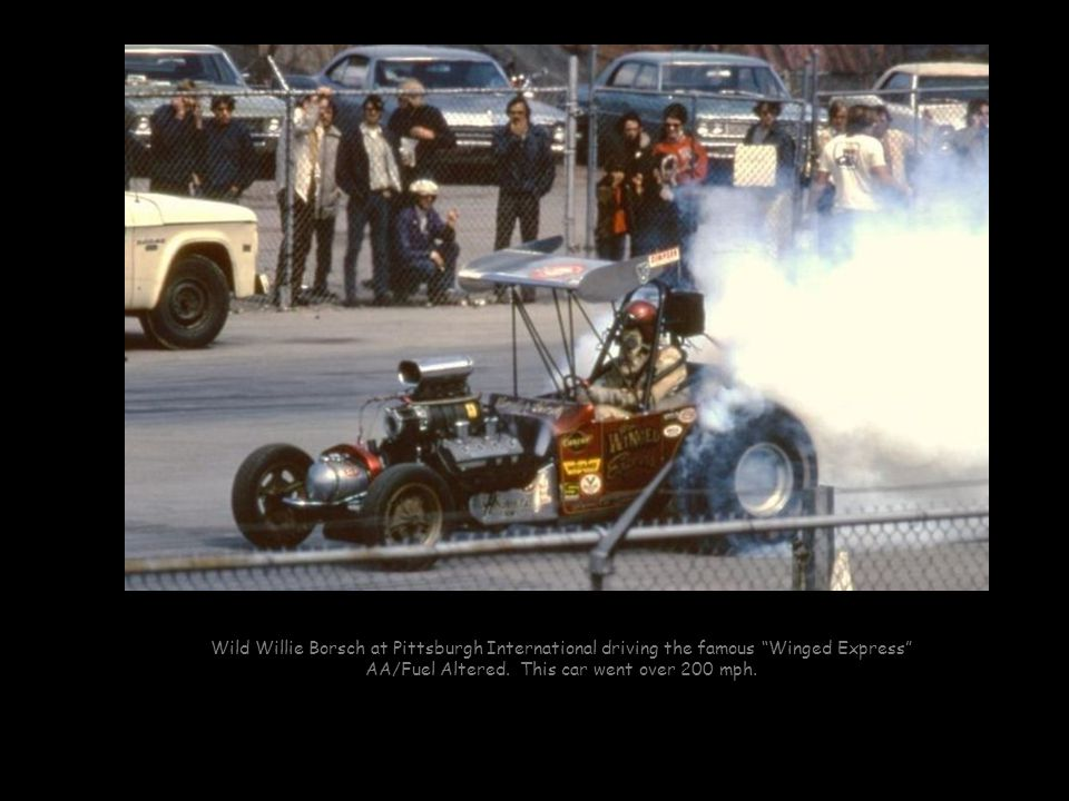 Wild Willie Borsch at Pittsburgh International driving the famous Winged Express AA/Fuel Altered.