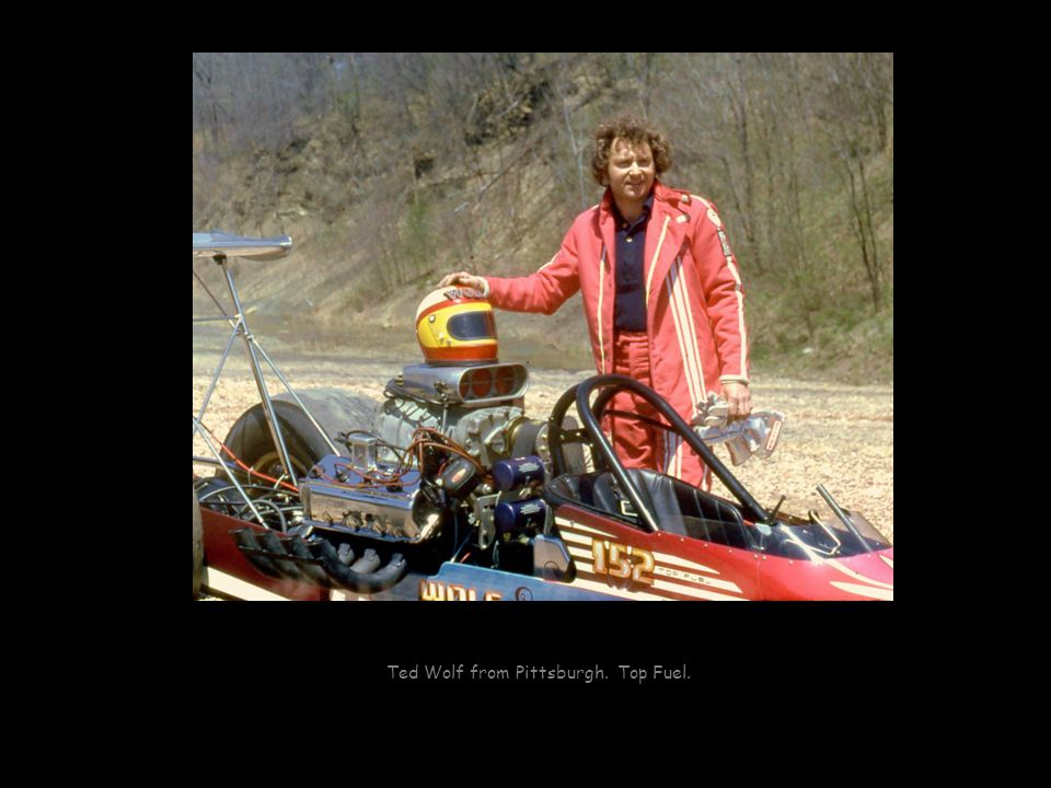Ted Wolf from Pittsburgh. Top Fuel.