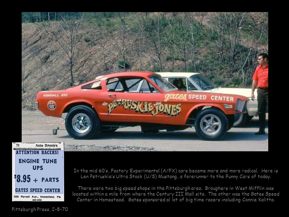 In the mid 60's, Factory Experimental (A/FX) cars became more and more radical. Here is Len Petruskie's Ultra Stock (U/S) Mustang, a forerunner to the Funny Cars of today.
