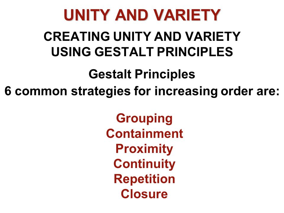 UNITY AND VARIETY CREATING UNITY AND VARIETY USING GESTALT PRINCIPLES